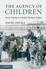 Oswell, David. (2013) The Agency of Children: From Family to Global Human Rights